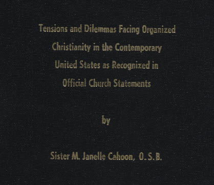 "Cahoon, Sister Janelle, O.S.B. ""Tensions and Dilemmas Facing Organized Christianity in the Contemporary United States as Recognized in Official Church Statements"""