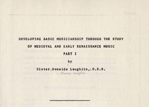 "Laughlin, Sister M. Donalda [Monica], O.S.B. ""Developing Basic Musicianship through the Study of Medieval and Early Renaissance Music"" Vol. 1"